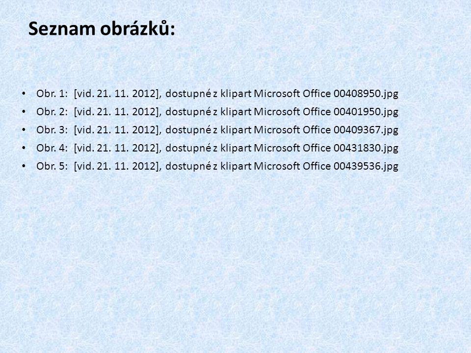Seznam obrázků: Obr. 1: [vid. 21. 11. 2012], dostupné z klipart Microsoft Office 00408950.jpg.